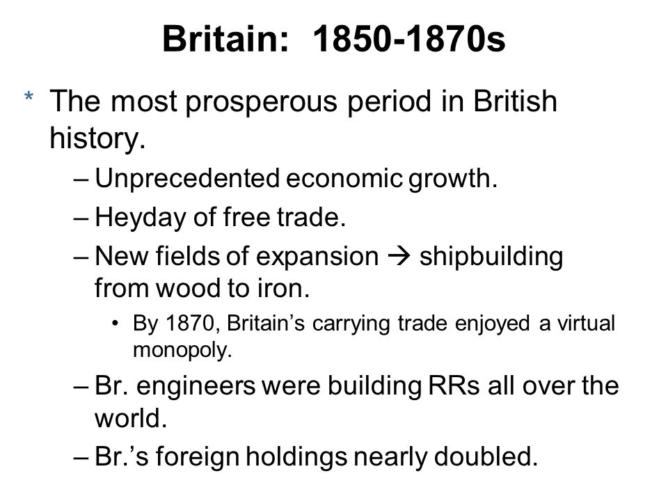 Britain: 1850-1870s The most prosperous period in British history.