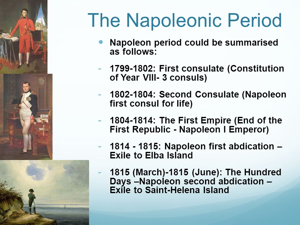 The Napoleonic Period Napoleon period could be summarised as follows: