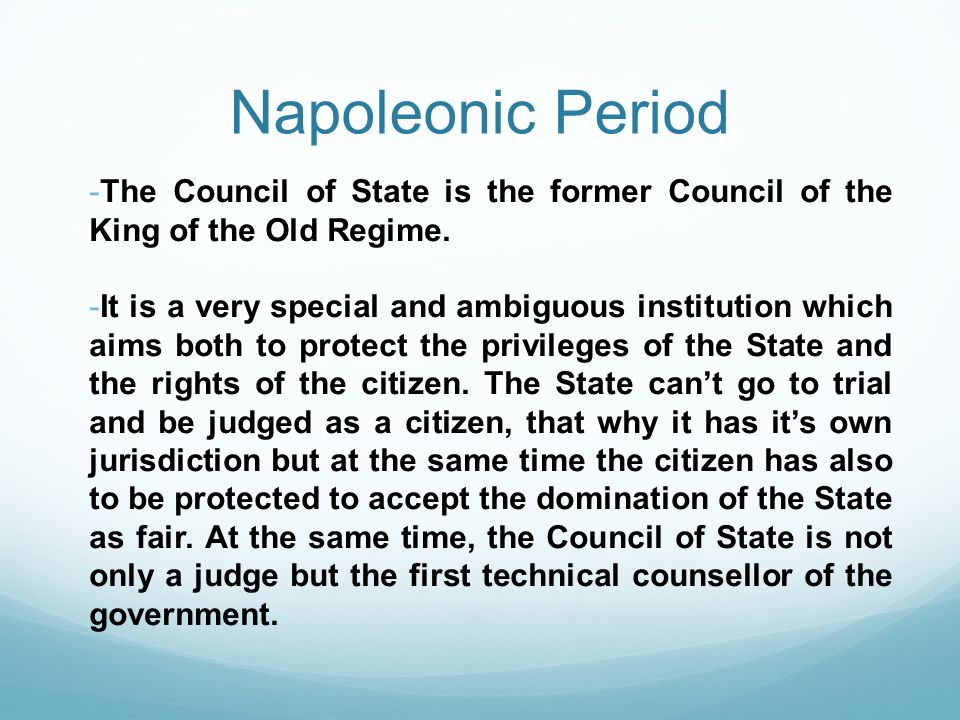 Napoleonic Period The Council of State is the former Council of the King of the Old Regime.