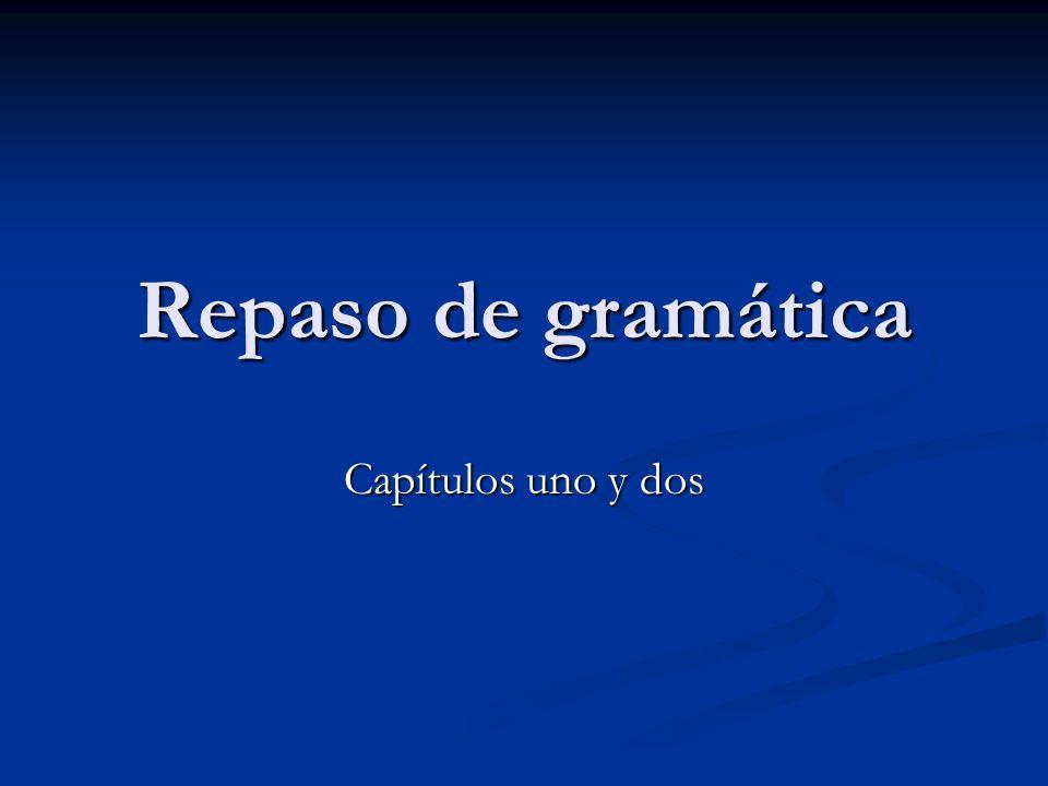 Repaso de gramática Capítulos uno y dos