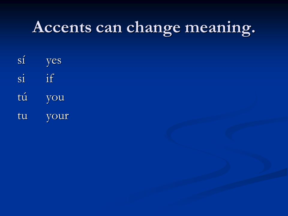 Accents can change meaning.