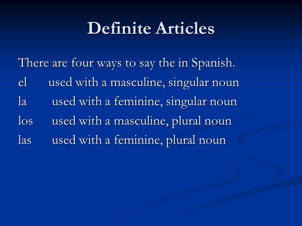 Definite Articles There are four ways to say the in Spanish.
