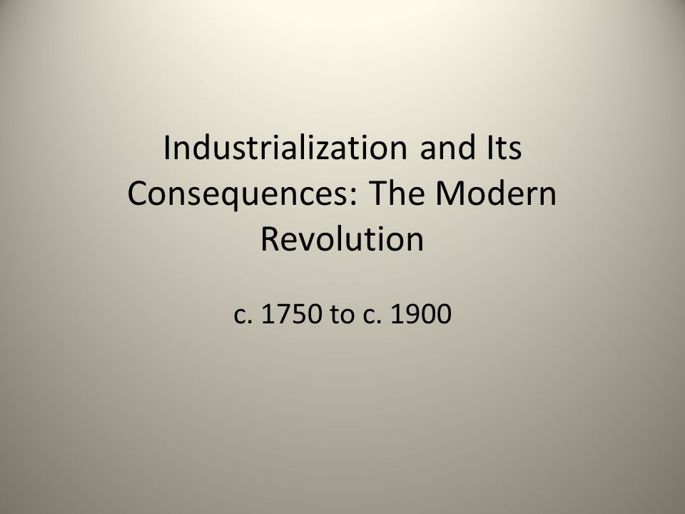 Industrialization and Its Consequences: The Modern Revolution