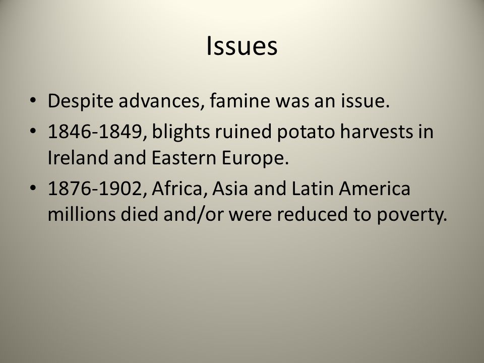 Issues Despite advances, famine was an issue.