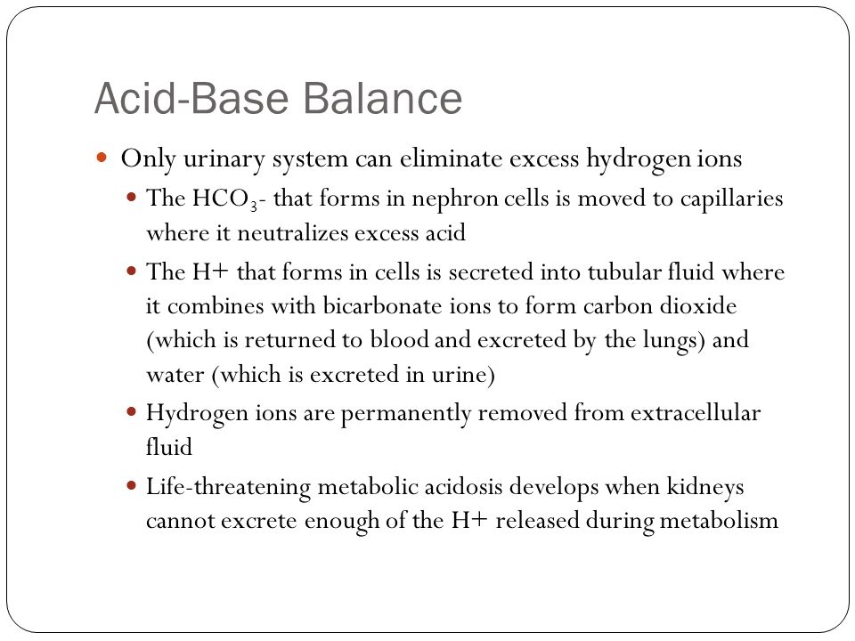 Acid-Base Balance Only urinary system can eliminate excess hydrogen ions.