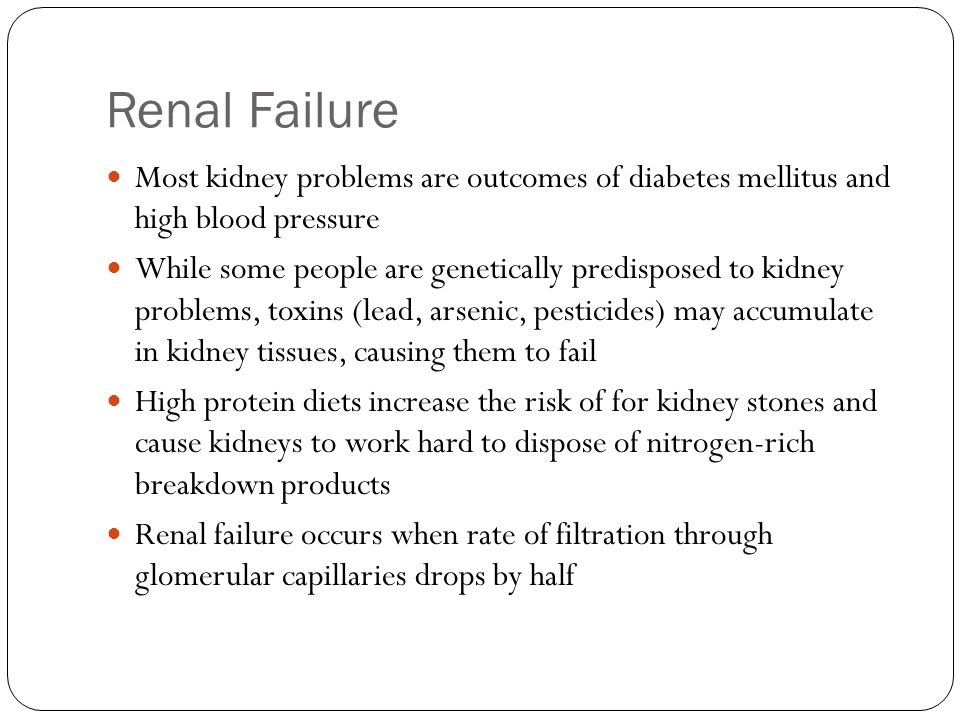 Renal Failure Most kidney problems are outcomes of diabetes mellitus and high blood pressure.