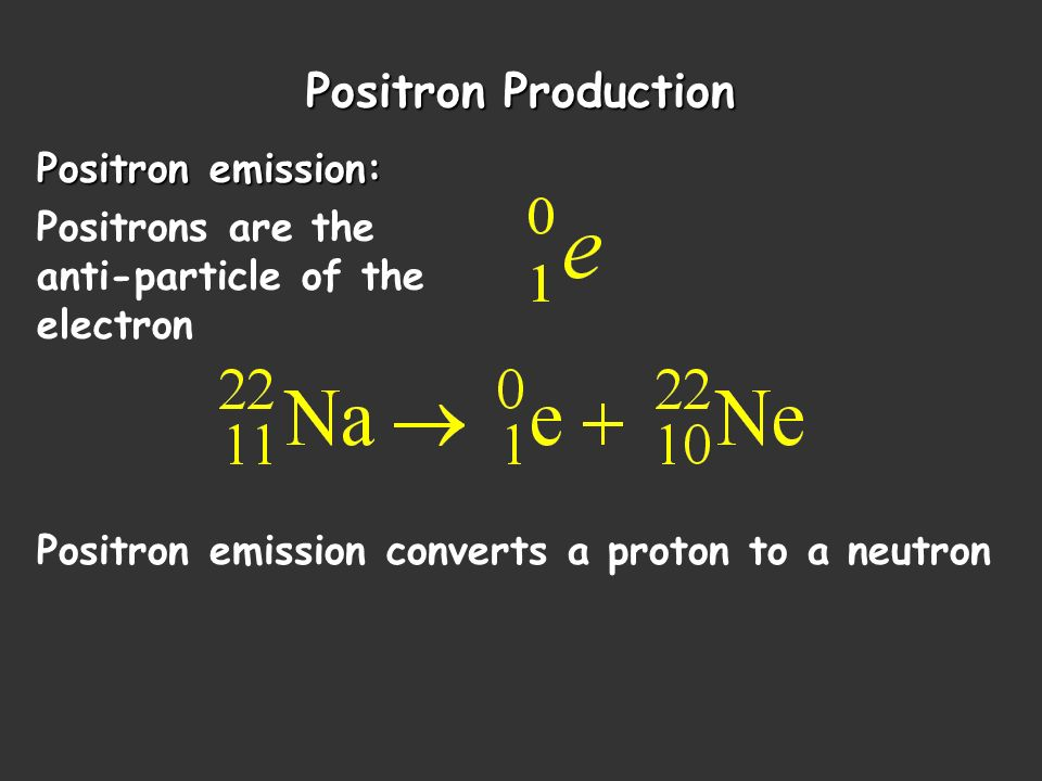 Positron Production Positron emission: