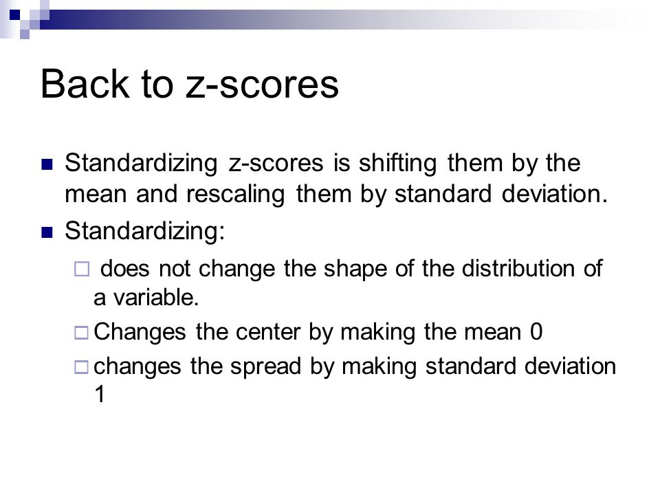 Back to z-scores Standardizing z-scores is shifting them by the mean and rescaling them by standard deviation.