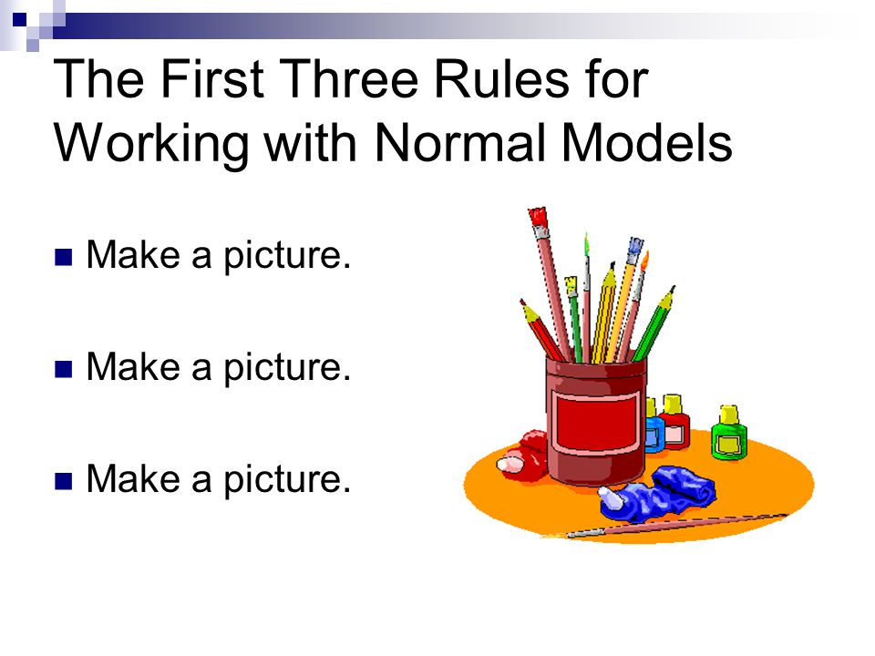 The First Three Rules for Working with Normal Models