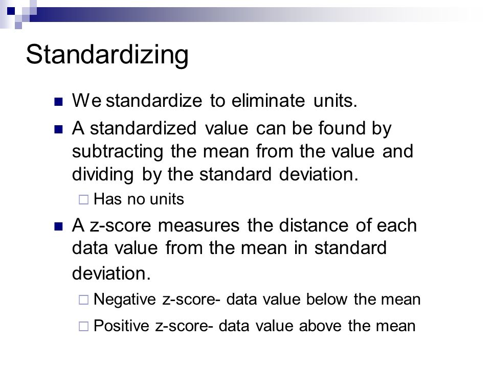 Standardizing We standardize to eliminate units.