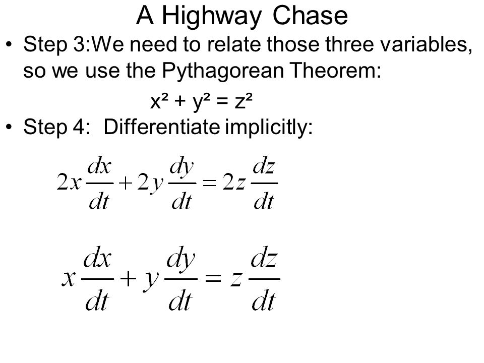 A Highway Chase Step 3:We need to relate those three variables, so we use the Pythagorean Theorem: x² + y² = z².