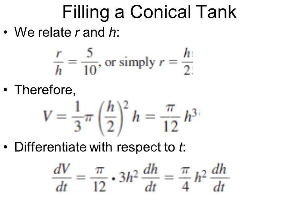 Filling a Conical Tank We relate r and h: Therefore,