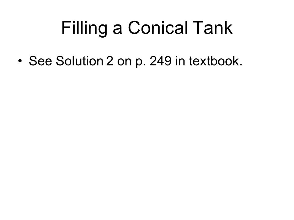 Filling a Conical Tank See Solution 2 on p. 249 in textbook.