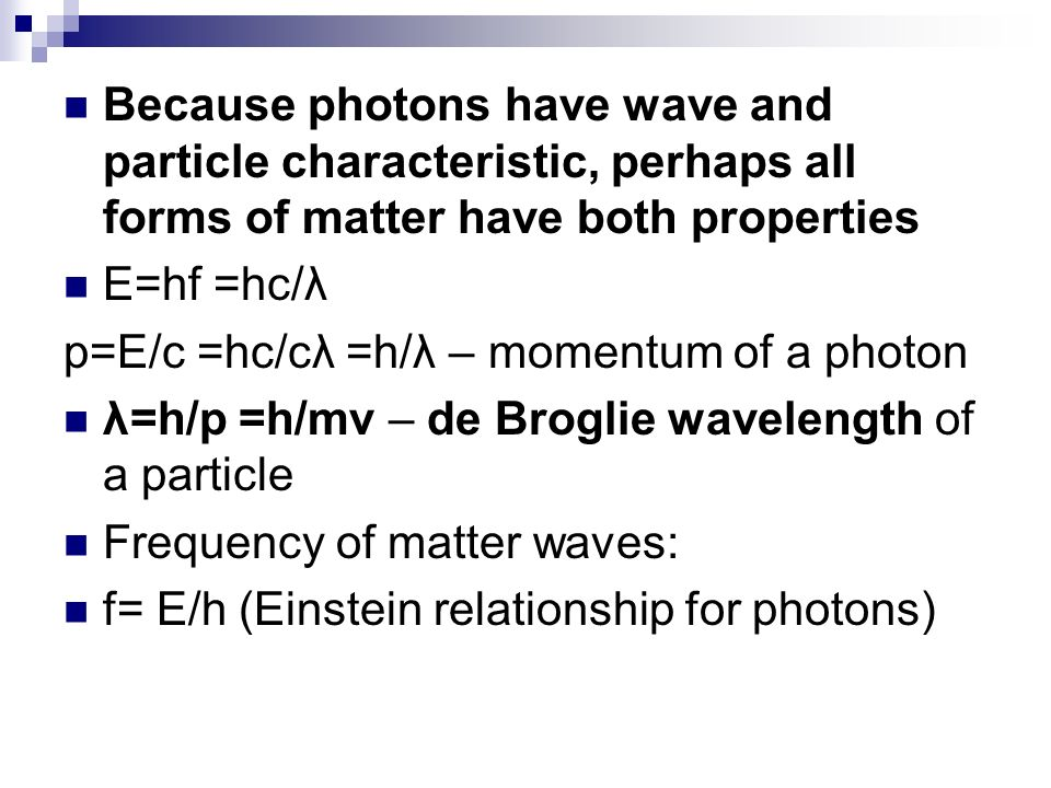 Because photons have wave and particle characteristic, perhaps all forms of matter have both properties