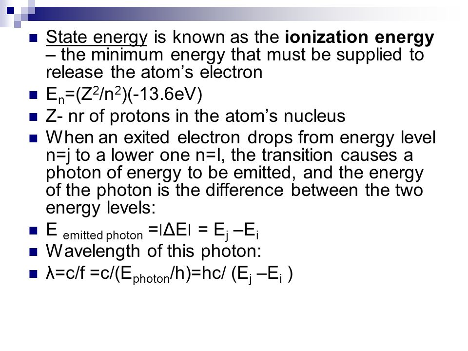 State energy is known as the ionization energy – the minimum energy that must be supplied to release the atom's electron