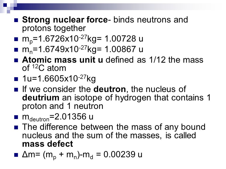 Strong nuclear force- binds neutrons and protons together