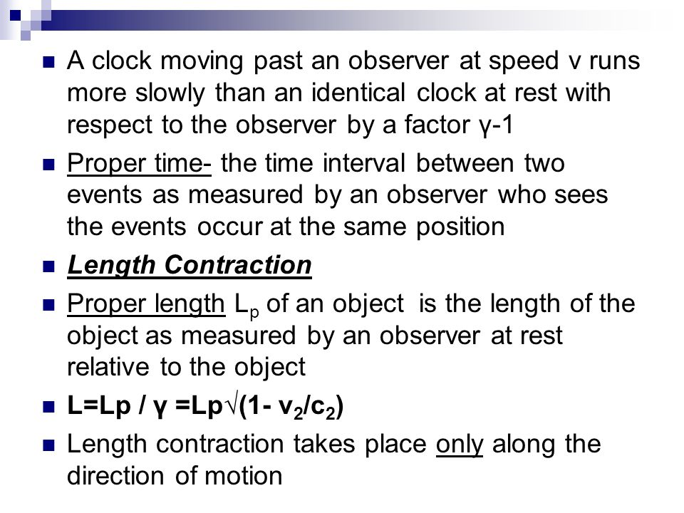 A clock moving past an observer at speed v runs more slowly than an identical clock at rest with respect to the observer by a factor γ-1