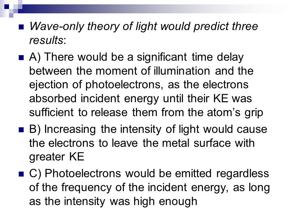 Wave-only theory of light would predict three results: