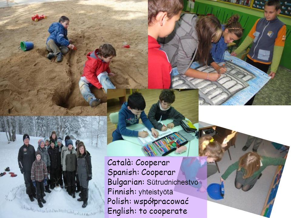 Català: Cooperar Spanish: Cooperar. Bulgarian: Sŭtrudnichestvo. Finnish: yhteistyötä. Polish: współpracować.