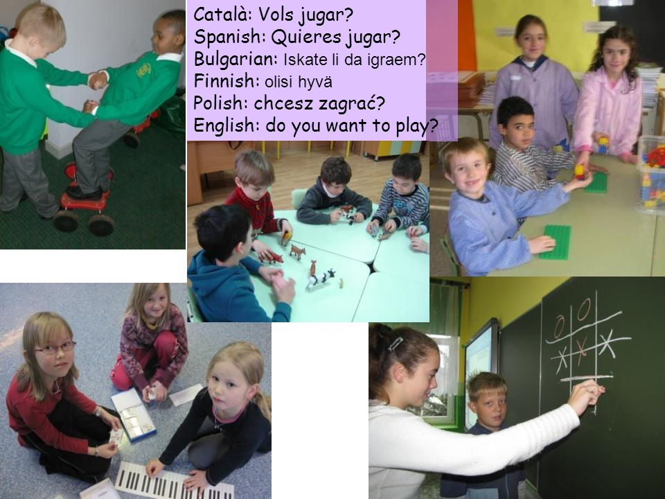 Català: Vols jugar Spanish: Quieres jugar Bulgarian: Iskate li da igraem Finnish: olisi hyvä. Polish: chcesz zagrać