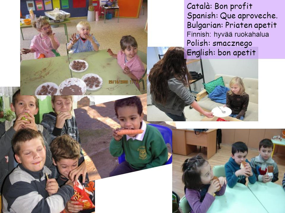 Spanish: Que aproveche. Bulgarian: Priaten apetit Polish: smacznego
