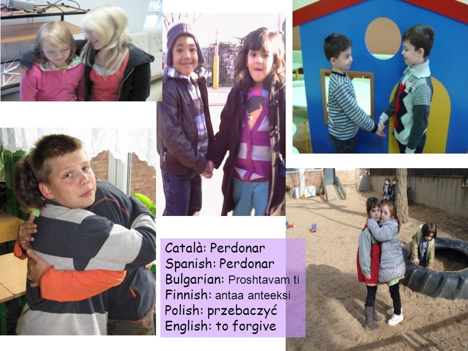 Català: Perdonar Spanish: Perdonar. Bulgarian: Proshtavam ti. Finnish: antaa anteeksi. Polish: przebaczyć.