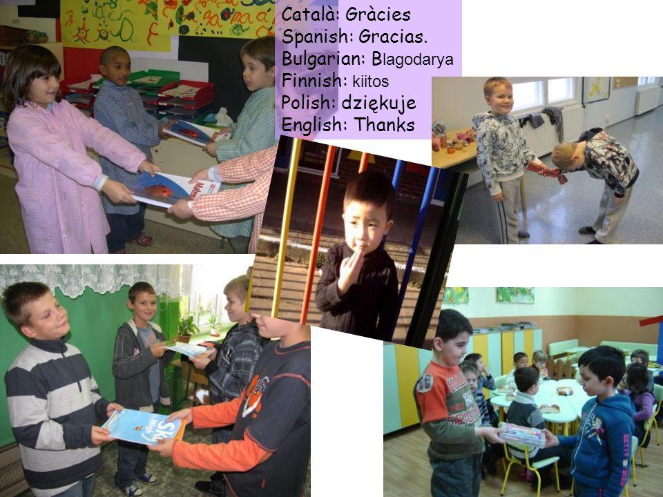 Català: Gràcies Spanish: Gracias. Bulgarian: Blagodarya.