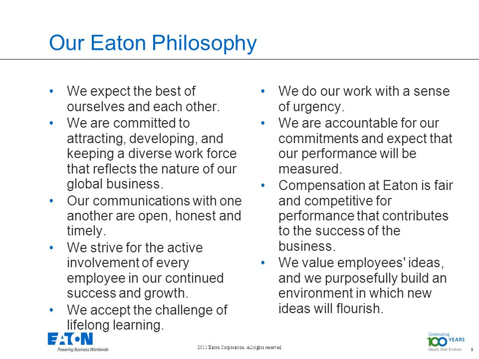 9 Our Eaton Philosophy We expect the best of ourselves and each other.