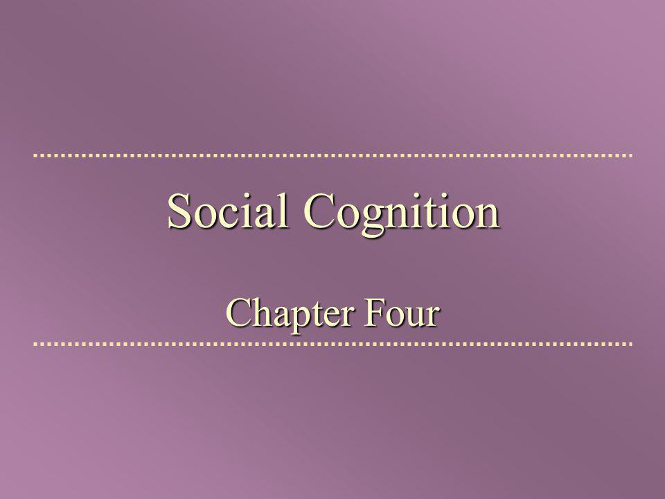Social Cognition Chapter Four