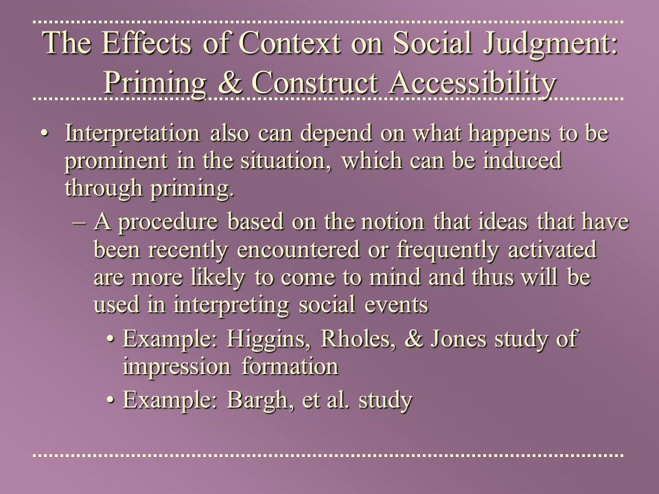 The Effects of Context on Social Judgment: Priming & Construct Accessibility
