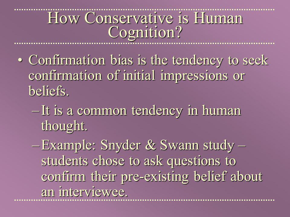 How Conservative is Human Cognition