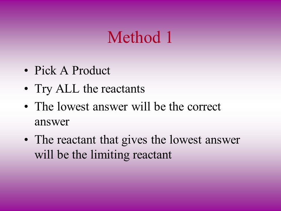 Method 1 Pick A Product Try ALL the reactants
