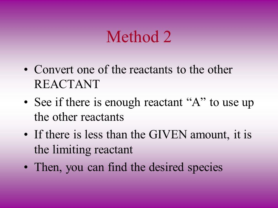 Method 2 Convert one of the reactants to the other REACTANT