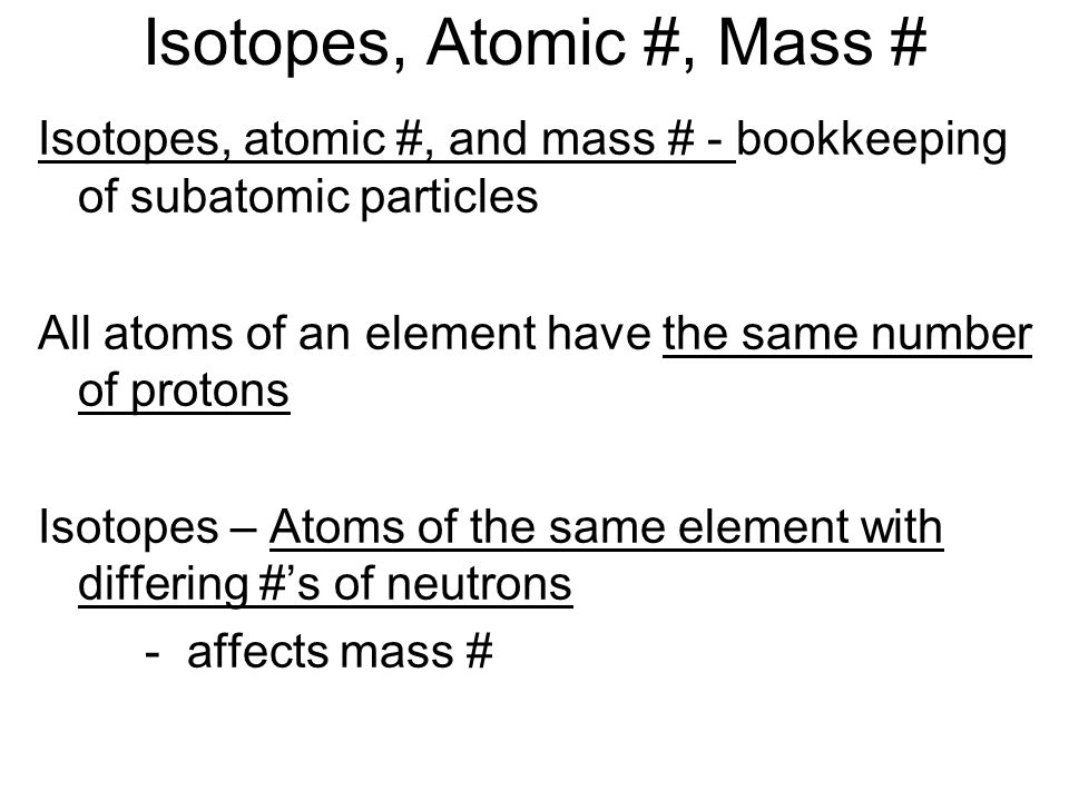 Isotopes, Atomic #, Mass #
