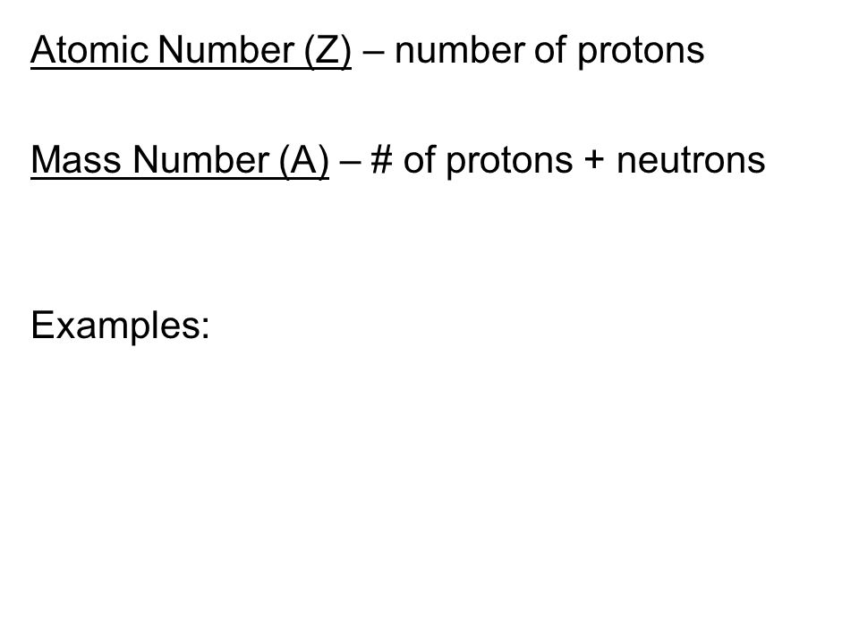Atomic Number (Z) – number of protons