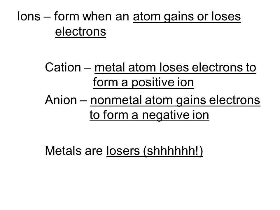 Ions – form when an atom gains or loses electrons