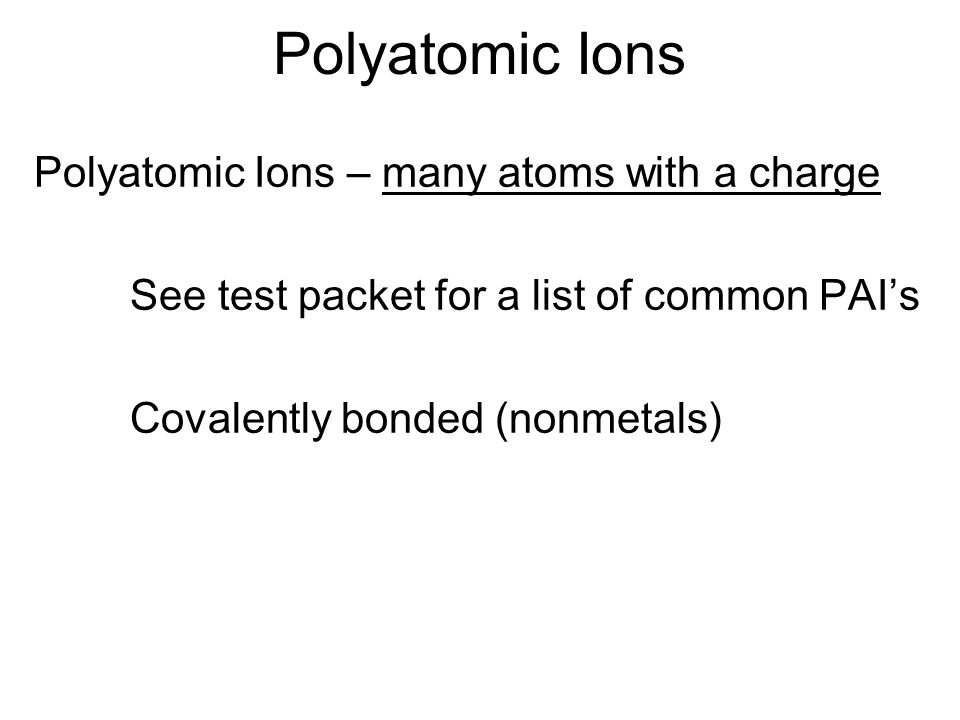 Polyatomic Ions Polyatomic Ions – many atoms with a charge
