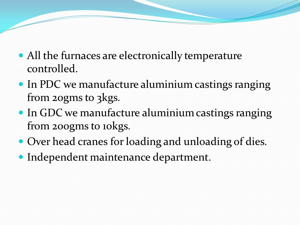 All the furnaces are electronically temperature controlled.