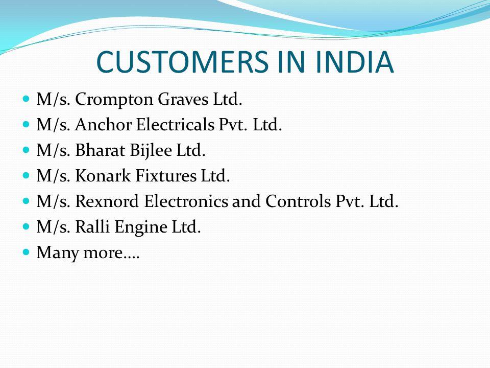 CUSTOMERS IN INDIA M/s. Crompton Graves Ltd.