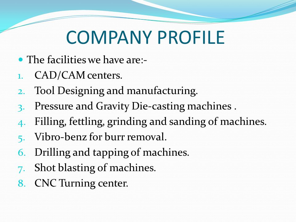 COMPANY PROFILE The facilities we have are:- CAD/CAM centers.