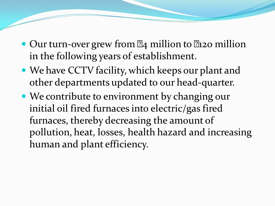 Our turn-over grew from ₹4 million to ₹120 million in the following years of establishment.