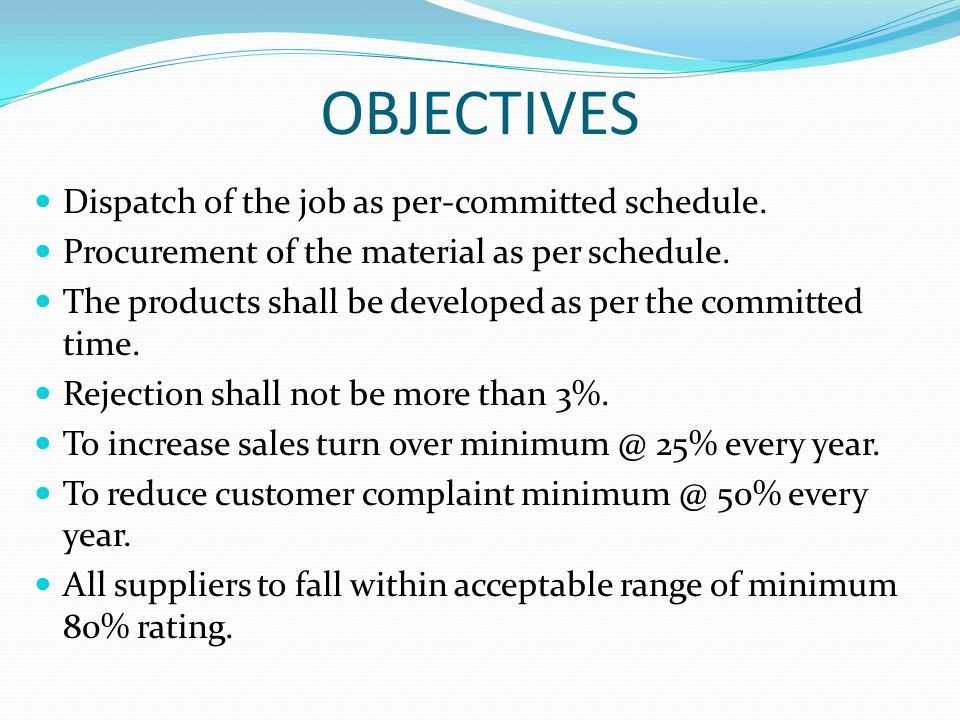 OBJECTIVES Dispatch of the job as per-committed schedule.