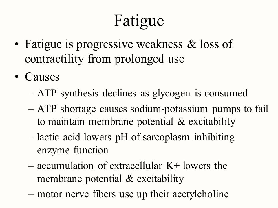 Fatigue Fatigue is progressive weakness & loss of contractility from prolonged use. Causes. ATP synthesis declines as glycogen is consumed.