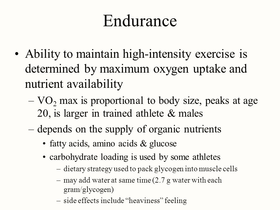 Endurance Ability to maintain high-intensity exercise is determined by maximum oxygen uptake and nutrient availability.