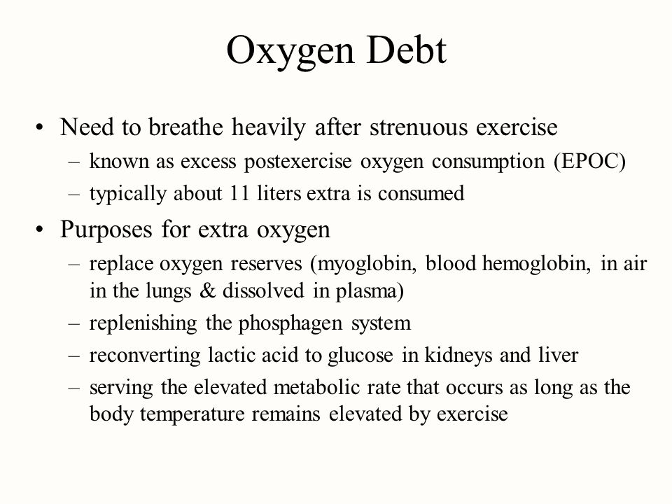 Oxygen Debt Need to breathe heavily after strenuous exercise