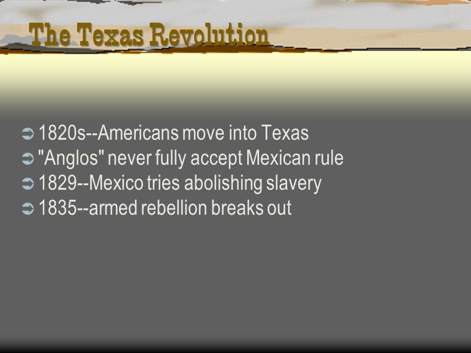 The Texas Revolution 1820s--Americans move into Texas