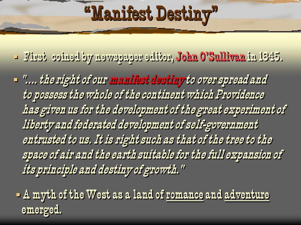Manifest Destiny First coined by newspaper editor, John O'Sullivan in