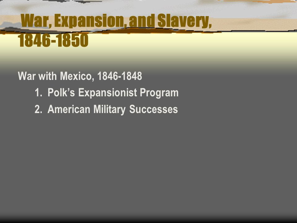 War, Expansion, and Slavery, 1846-1850