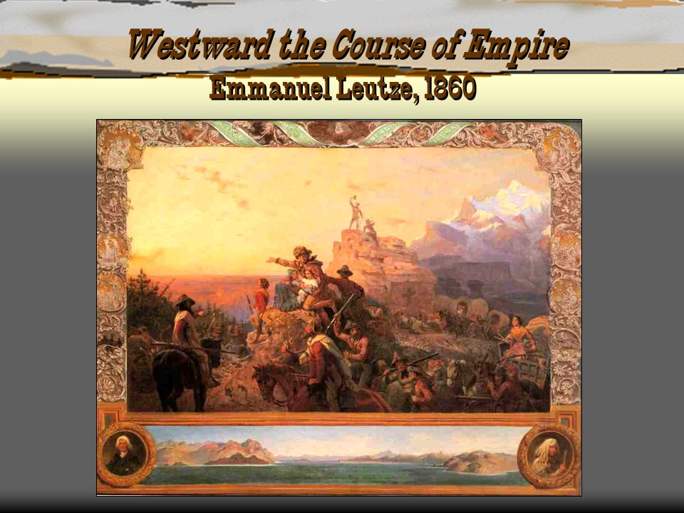Westward the Course of Empire Emmanuel Leutze, 1860