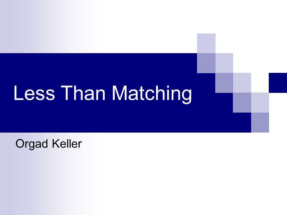 Less Than Matching Orgad Keller